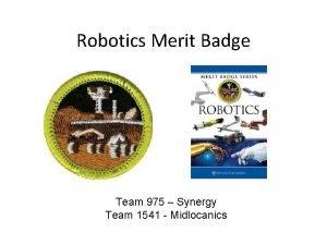Robotics Merit Badge Team 975 Synergy Team 1541