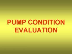 PUMP CONDITION EVALUATION PUMP CONDITION EVALUATION BEARINGS PUMP