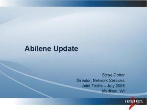 Abilene Update Steve Cotter Director Network Services Joint