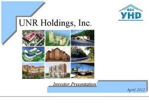 UNR Holdings Inc Investor Presentation April 2012 Safe