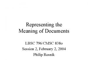 Representing the Meaning of Documents LBSC 796CMSC 838
