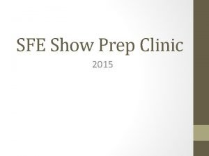 SFE Show Prep Clinic 2015 Over view What