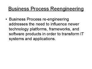 Business Process Reengineering Business Process reengineering addresses the