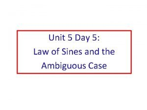 Unit 5 Day 5 Law of Sines and