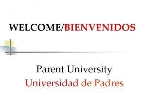WELCOMEBIENVENIDOS Parent University Universidad de Padres PATHWAY TO