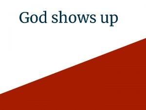 God shows up God shows up When Jesus
