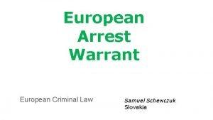European Arrest Warrant European Criminal Law Samuel Schewczuk