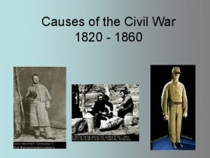 Causes of the Civil War 1820 1860 THE