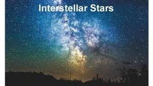 Interstellar Stars Tyler J What are Stars and