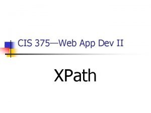 CIS 375Web App Dev II XPath XPath Introduction