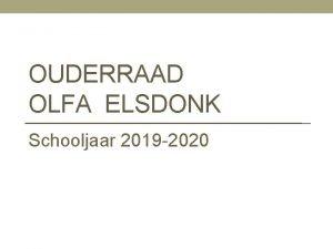 OUDERRAAD OLFA ELSDONK Schooljaar 2019 2020 Hoe werkt