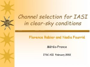 Channel selection for IASI in clearsky conditions Florence