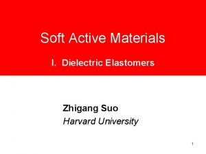 Soft Active Materials I Dielectric Elastomers Zhigang Suo