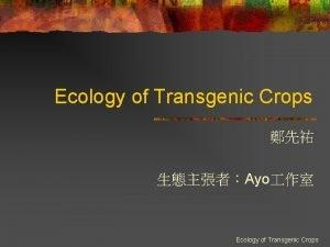 Ecology of Transgenic Crops Ayo Ecology of Transgenic