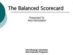 The Balanced Scorecard Presented To MM PROGRAM The