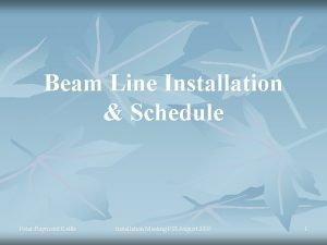 Beam Line Installation Schedule PeterRaymond Kettle Installation Meeting