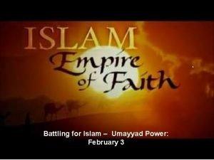Battling for Islam Umayyad Power February 3 The