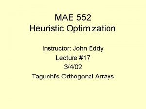 MAE 552 Heuristic Optimization Instructor John Eddy Lecture