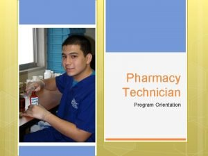 Pharmacy Technician Program Orientation What is the Pharmacy