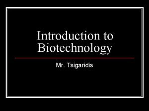 Introduction to Biotechnology Mr Tsigaridis Why use it