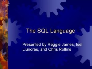 The SQL Language Presented by Reggie James Isel