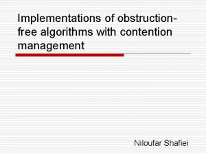 Implementations of obstructionfree algorithms with contention management Niloufar