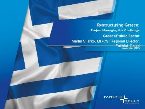 Restructuring Greece Project Managing the Challenge Greece Public