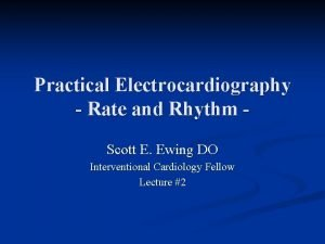 Practical Electrocardiography Rate and Rhythm Scott E Ewing