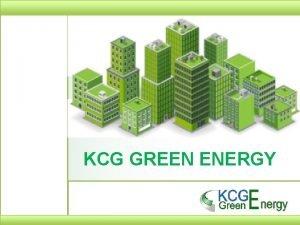 KCG GREEN ENERGY KCG GREEN ENERGY Who are