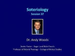 Soteriology Session 37 Dr Andy Woods Senior Pastor