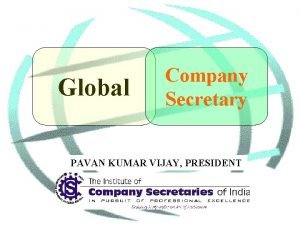 Global Company Secretary PAVAN KUMAR VIJAY PRESIDENT Global