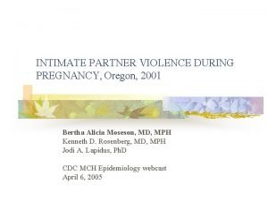 INTIMATE PARTNER VIOLENCE DURING PREGNANCY Oregon 2001 Bertha