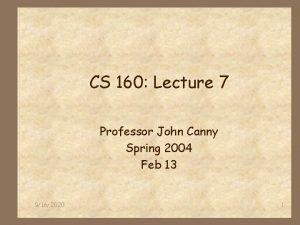 CS 160 Lecture 7 Professor John Canny Spring