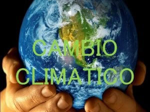 CAMBIO CLIMATICO Cambio climtico El cambio climtico es