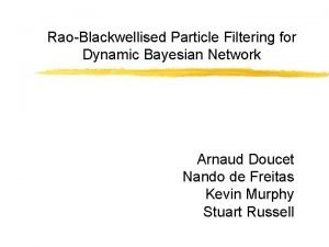 RaoBlackwellised Particle Filtering for Dynamic Bayesian Network Arnaud