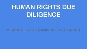 HUMAN RIGHTS DUE DILIGENCE NEW REALITY OF HUMAN