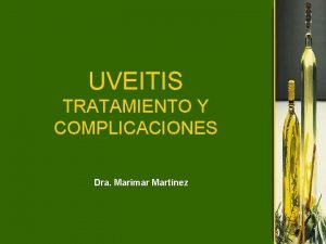 UVEITIS TRATAMIENTO Y COMPLICACIONES Dra Marimar Martnez TRATAMIENTO
