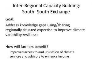 InterRegional Capacity Building South South Exchange Goal Address