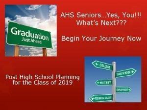 AHS SeniorsYes You Whats Next Begin Your Journey