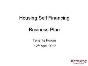 Housing Self Financing Business Plan Tenants Forum 12