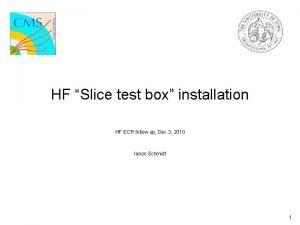 HF Slice test box installation HF ECR follow