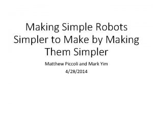 Making Simple Robots Simpler to Make by Making