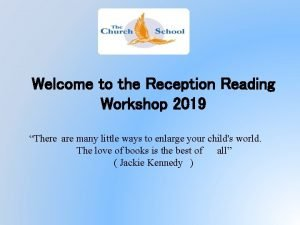 Welcome to the Reception Reading Workshop 2019 There