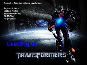 Group 5 Transformational Leadership Rayford Johnson Barbara Kaiser