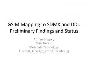 GSIM Mapping to SDMX and DDI Preliminary Findings
