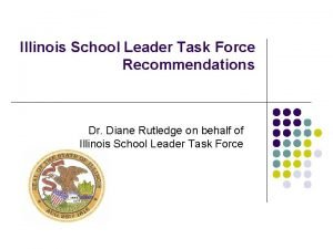 Illinois School Leader Task Force Recommendations Dr Diane