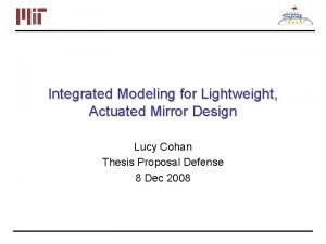 Integrated Modeling for Lightweight Actuated Mirror Design Lucy