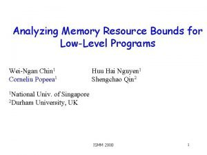 Analyzing Memory Resource Bounds for LowLevel Programs WeiNgan