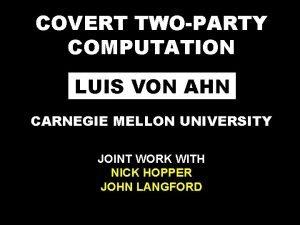 COVERT TWOPARTY COMPUTATION LUIS VON AHN CARNEGIE MELLON