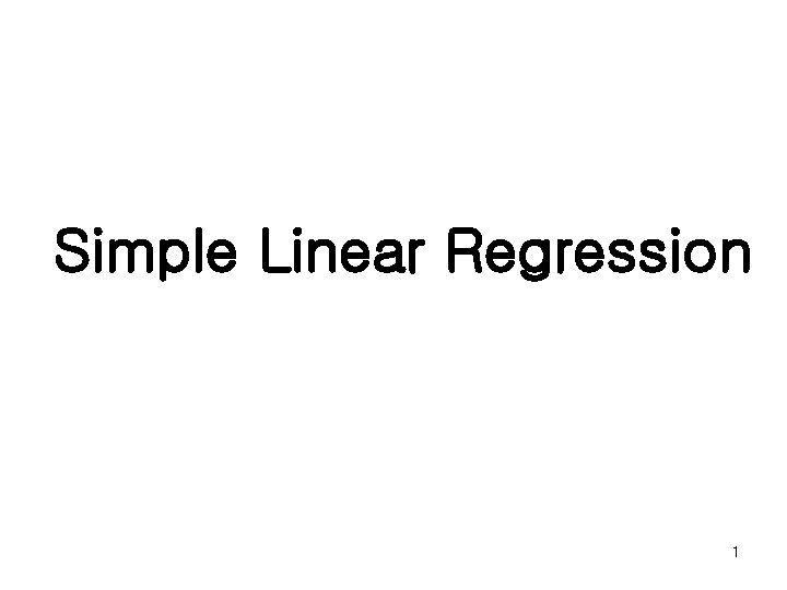 Simple Linear Regression 1 Simple Linear Regression Model